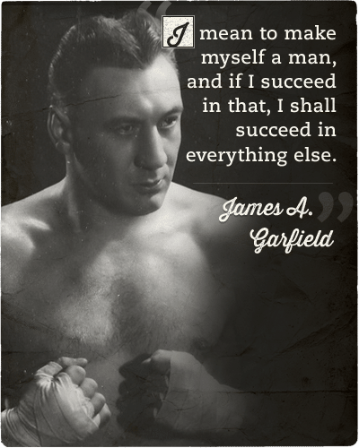 James a garfield quote make myself a man.