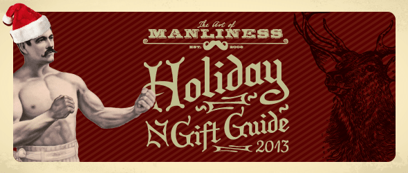 The art of manliness holiday guide 2013.