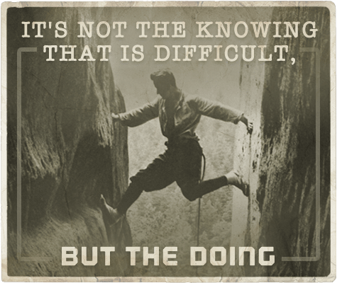 it's not the knowing that is difficult but the doing aphorism
