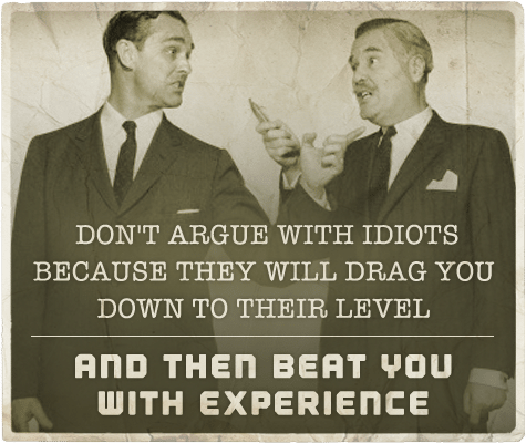 don't argue with idiots aphorism