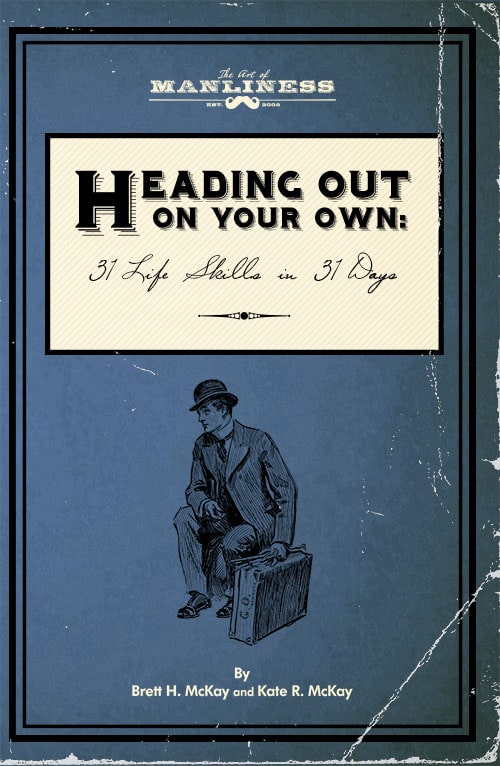 Announcing a New Book! Heading Out On Your Own: 31 Basic Life Skills in 31 Days | The Art of Manliness