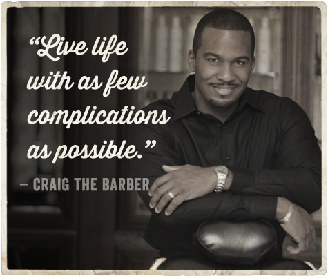 life advice from barber on being a man craig the barber
