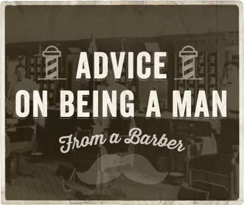 Advice from barbers on being a man.