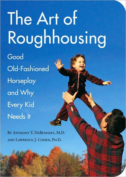 Book cover, the art of roughhousing by Anthony Debenedet and Lawrence Cohen.