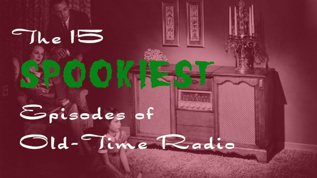The 15 Spookiest Episodes of Old Time Horror Radio