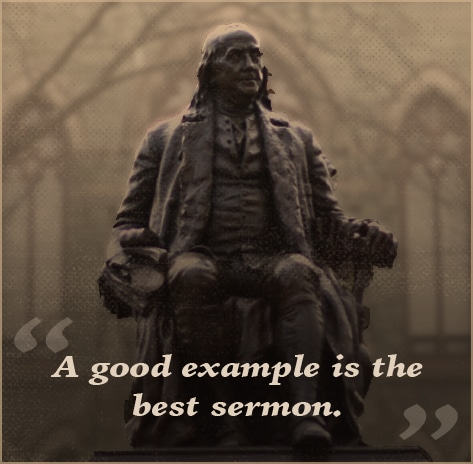 ben benjamin franklin quote good example is best sermon