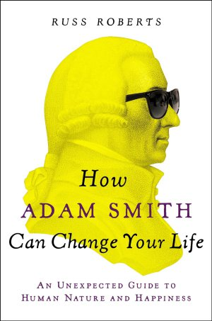 Adam Smith Can change your life by Russ Roberts, Book Cover.