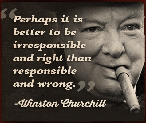 winston churchill quote better to be irresponsible