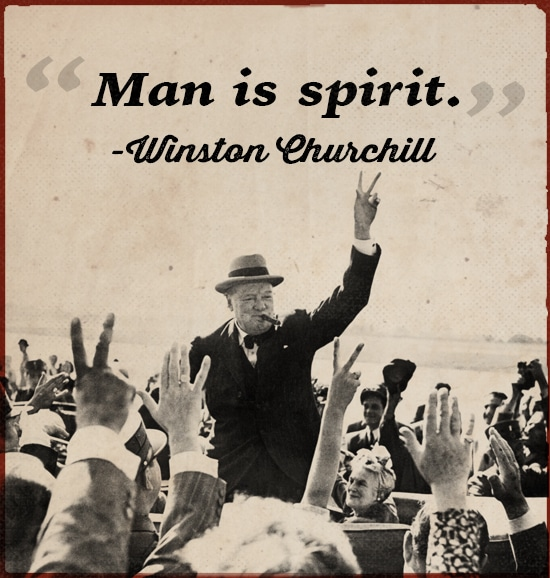 Winston Churchill quote man is spirit.