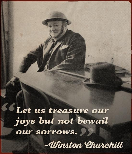 Winston Churchill quote treasure our joys.