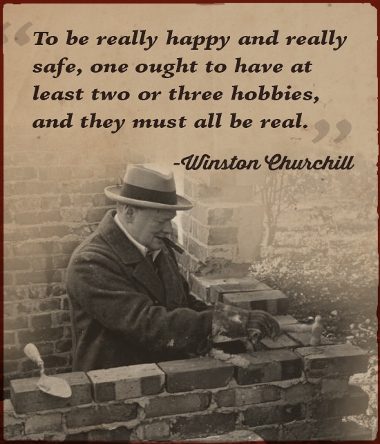 winston churchill quote ought to have hobbies