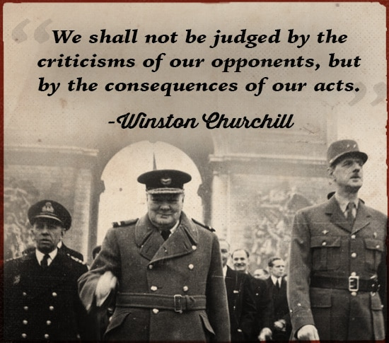 winston churchill quote shall not be judged by criticisms of opponents