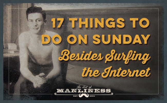 things to do on sunday besides surf the internet