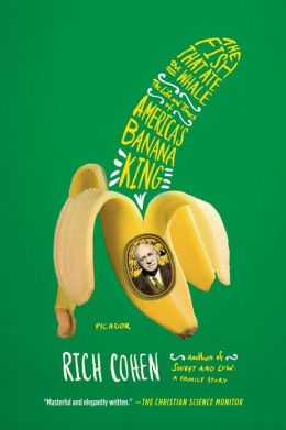 The Fish That Ate the Whale: The Life and Times of America's Banana King book cover Rich Cohen.