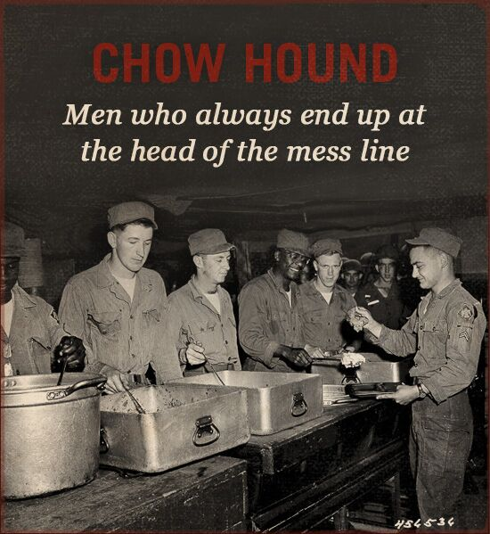 Chow hound WWII slang mess line.