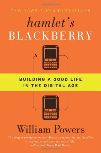 Hamlet's Blackberry: Building a Good Life in the Digital Age book cover William Powers.