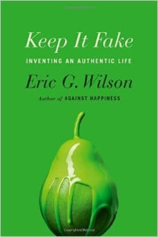 Keep it Fake: Inventing an Authentic Life book cover Eric G. Wilson..