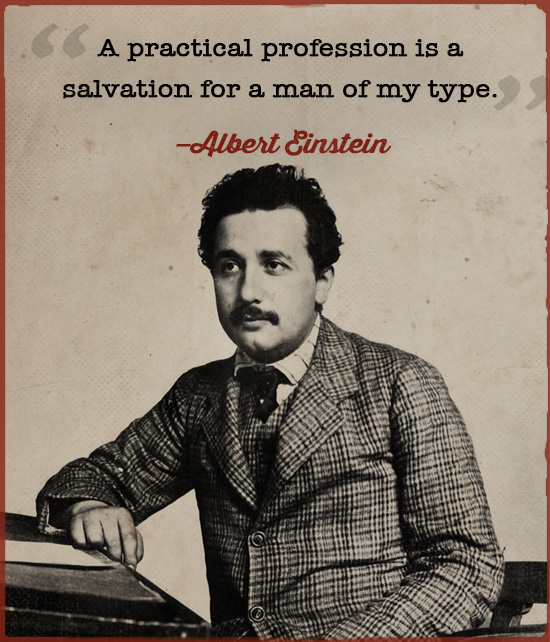 Albert Einstein quote practical profession is a salvation.