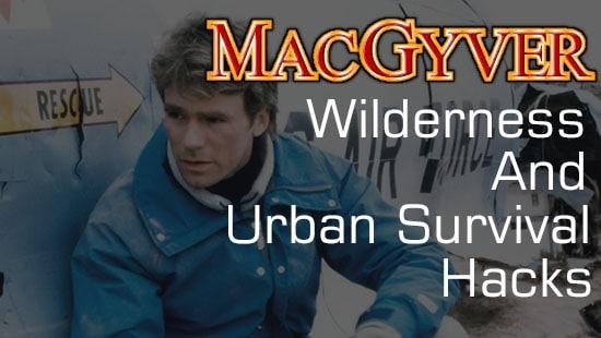 macgyver urban and wilderness survival hacks