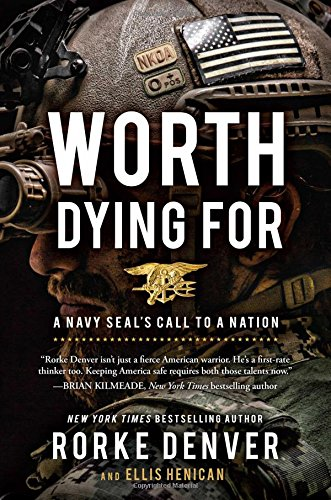 Worth Dying For: A Navy SEAL's Call to a Nation book cover Rorke Denver and Ellis Henican.