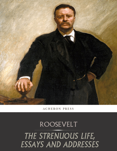 large_acheron-roosevelt-the-strenuous-life