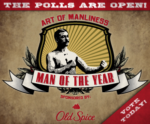sidebar_vote Vote for the 2008 Art of Manliness Man of the Year Sponsored by Old Spice