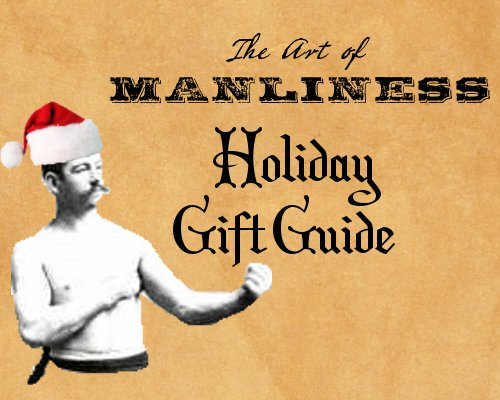 Christmas Gifts for Men | The Art of Manliness