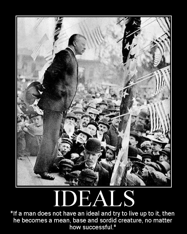 Motivational quote about Ideals by Theodore Roosevelt.