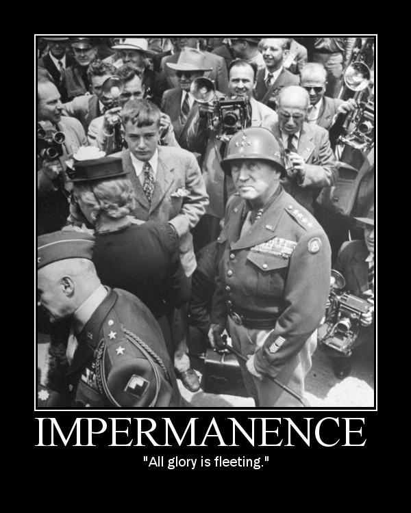 Motivational quote about Impermanence by General Patton.