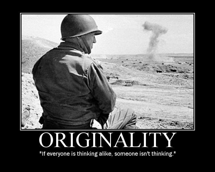 Motivational quote about Originality by General Patton.