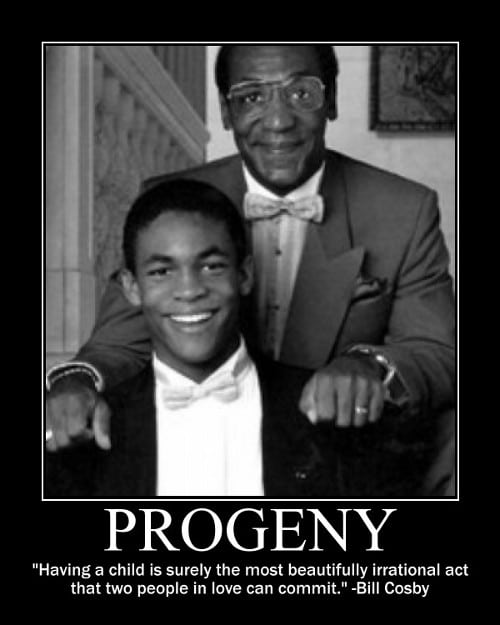 A motivational quote about progeny by Bill Cosby