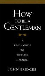 Book cover of How to be a Gentleman by John Bridges.