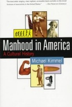 Book cover of Manhood in America by Michael Kimmel.