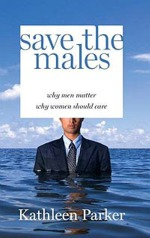 Book cover of Save The Males by Kathleen Parker.