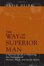 Book cover of The Way Of the Superior Man by David Deida.