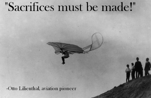 otto lilienthal pilot last words sacrifices must be made