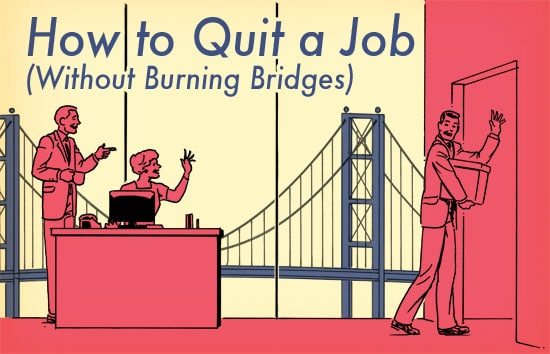 How To Quit A Job (Without Burning Bridges)