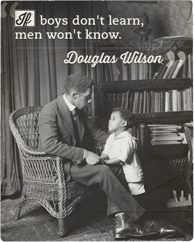 Quote about boys and men by Douglas Wilson.