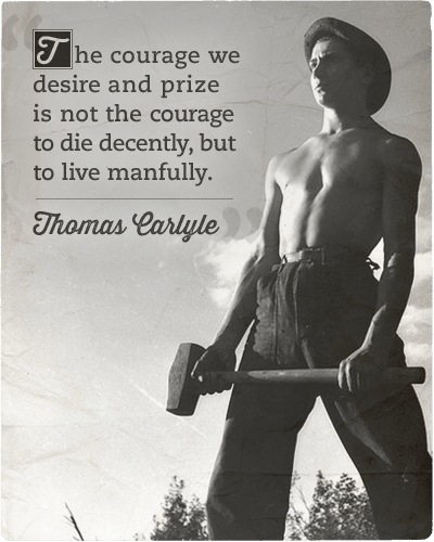 Thomas carlyle quote about courage live manfully.