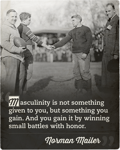 Normal mailer quote about masculinity small battles with honor.