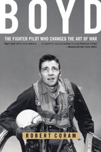 Boyd the fighter pilot who changed the art of war by Robert Coram, book cover.