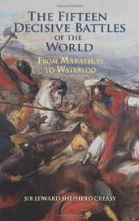 The fifteen decisive battles of the world by Sir Edward Shepherd Creasy, book cover.