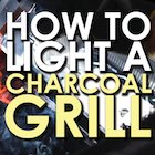 Summer Grilling Week: How to Light a Charcoal Grill