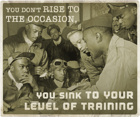 You don't rise to the occasion you sink to your level of training aphorism.