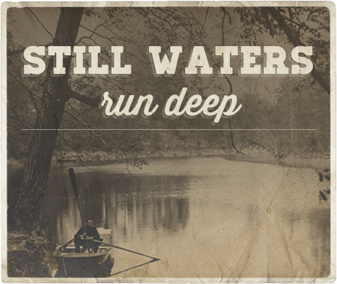 Still waters run deep aphorism.