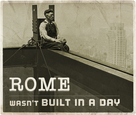 Rome wasn't built in a day aphorism.