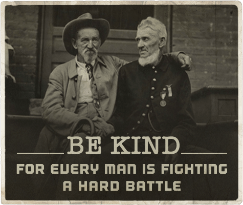 be kind for every man is fighting a hard battle two men shaking hands