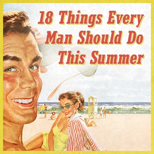 18 Things Every Man Should Do This Summer | The Art of Manliness