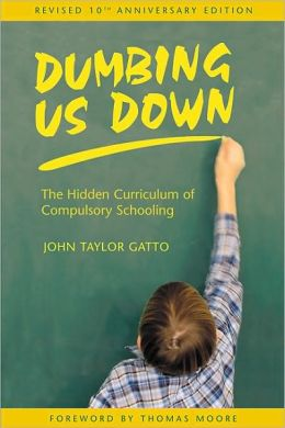 Dumbing Us Down: The Hidden Curriculum of Compulsory Education by John Taylor Gatto book cover