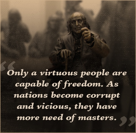 ben benjamin franklin quote virtuous people are capable of freedom